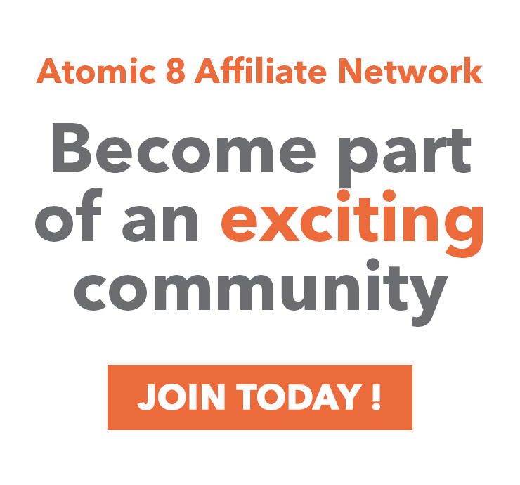 Become part of the Atomic 8 Affiliate Network